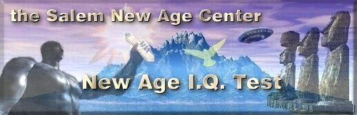 Salem New Age Center New Age I.Q. Test - 25k